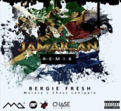 Bergie Fresh - Jamaican Remix Ft. Maraza & Chazz Lehippie
